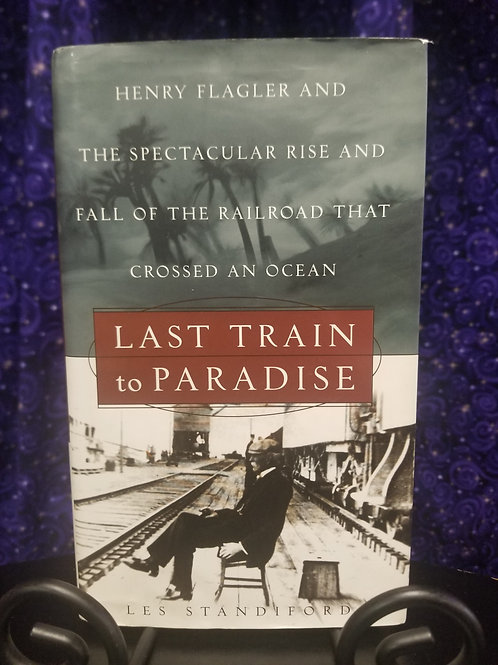 Last Train to Paradise: Henry Flagler & the Rise and Fall of the Railroad...