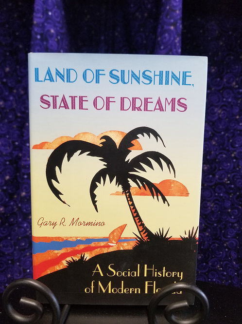 Land of Sunshine State of Dreams: A Social History of Modern Florida
