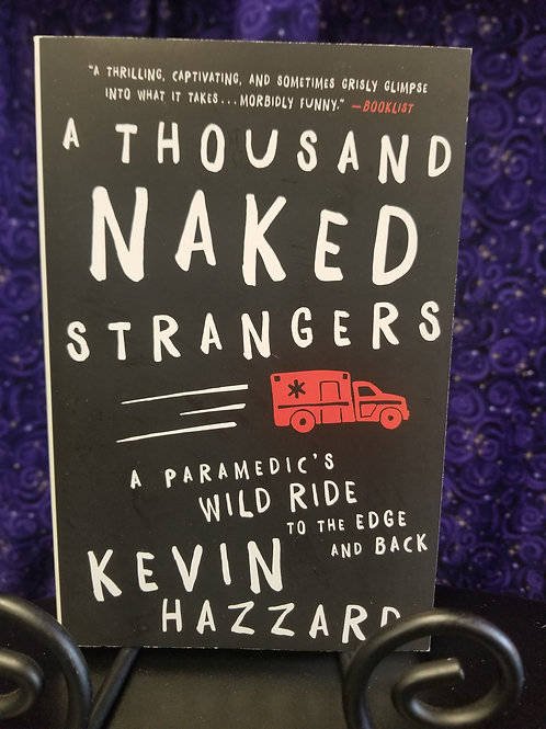 A Thousand Naked Strangers: A Paramedic's Wild Ride to the Edge & Back