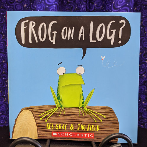 Frog on a Log by Kes Gray & Jim Field