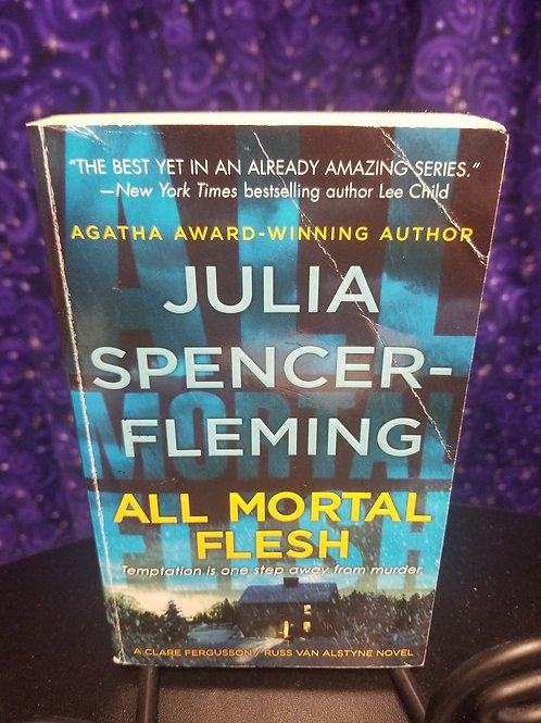 All Mortal Flesh by Julia Spencer- Fleming