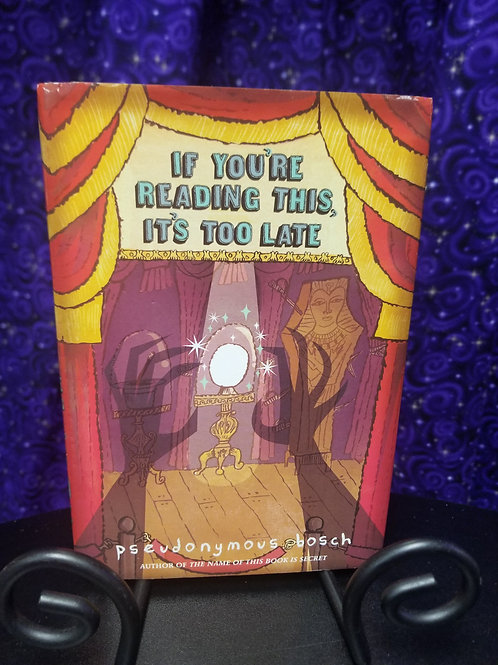 If You're Reading This It's Too Late by Pseudonymous Bosch