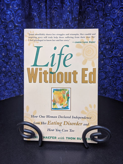 Life Without Ed: How One Woman Declared Independence from her Eating Disorder