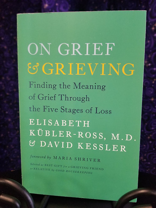 On Grief & Grieving: Finding the Meaning of Grief Through the Five Stages