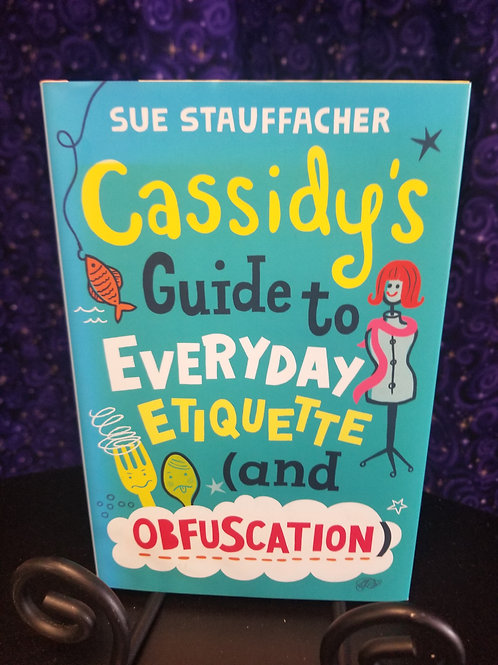 Cassidy's Guide to Everyday Etiquette and Obfuscation by Sue Stauffacher