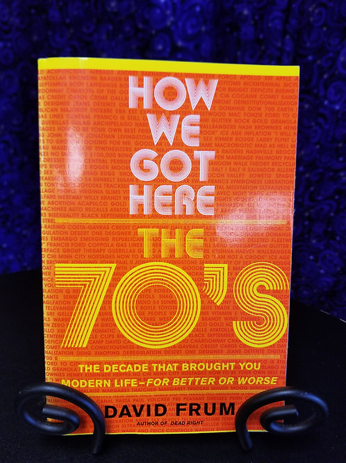 How We Got Here: The 70's by David Frum