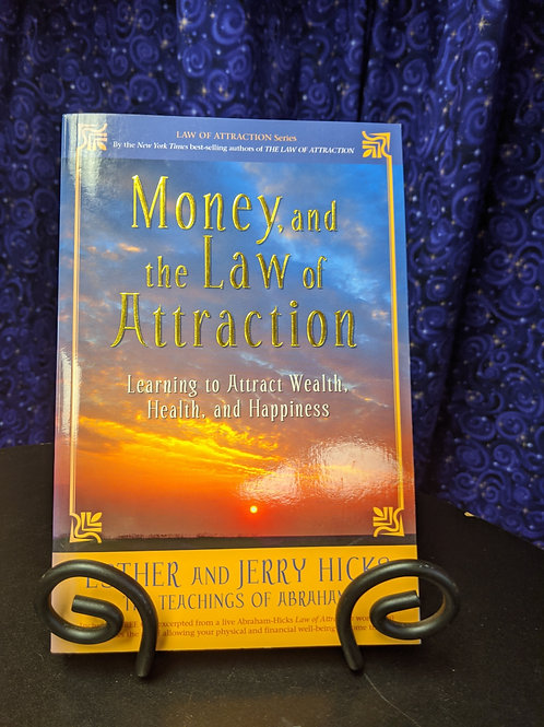 Money, and the Law of Attraction: Learning to Attract Wealth, Health, and Happin