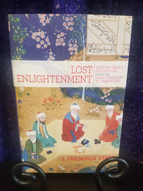 Lost Enlightenment:  Central Asia's Golden Age From the Arab Conquest to...