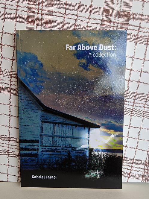 Far Above Dust A Collection by Gabriel Faraci