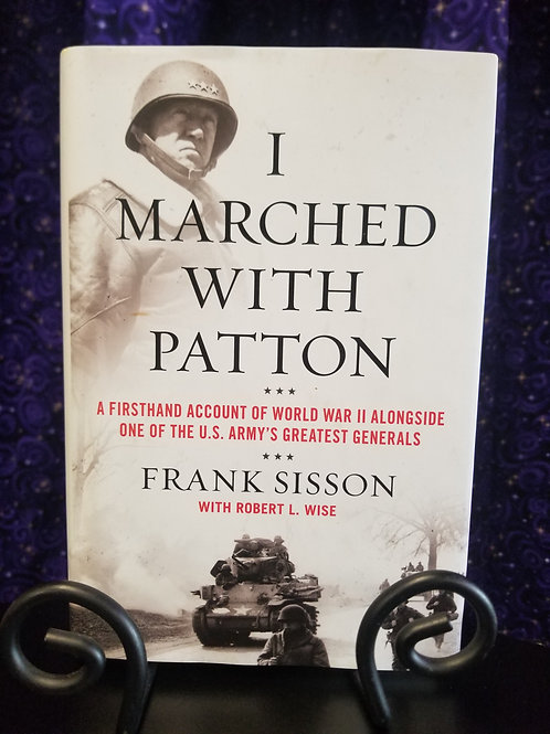 I Marched With Patton: Firsthand Account of World War II