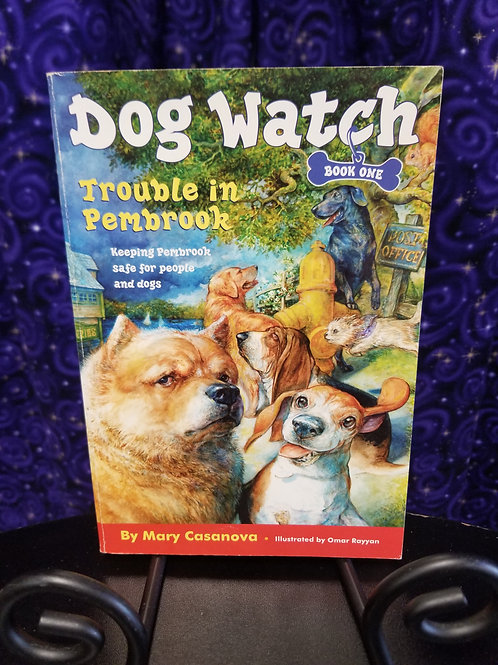 Dog Watch: Trouble in Pembook by Mary Casanova