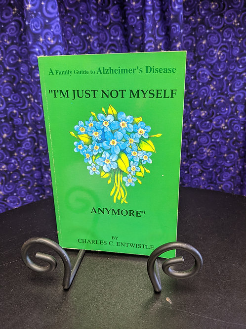 """""""I'm Just Not Myself Anymore"""" A Family Guide to Alzheimer's Disease"""