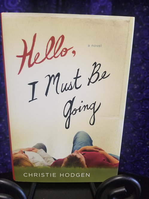 Hello, I Must Be Going by Christie Hodgen