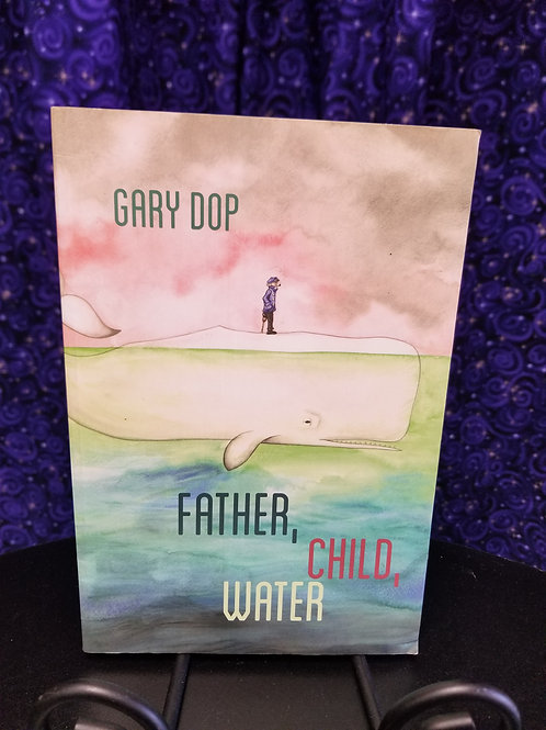 Father, Child, Water: Poems by Gary Dop