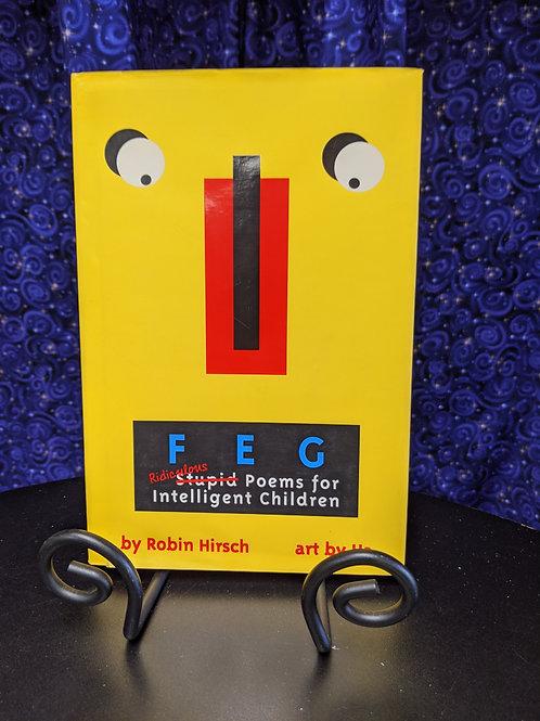 FEG: Ridiculous Poems for Intelligent Children by Robin Hirsch