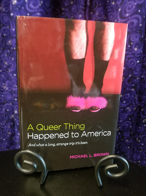 A Queer Thing Happened to America by Michael Brown