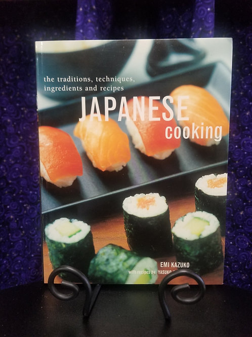 Japanese Cooking: Traditions, Techniques, Ingredients & Recipes