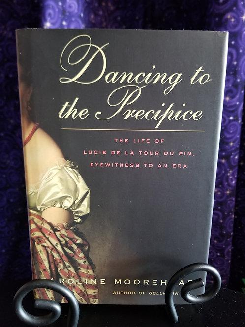 Dancing to the Precipice: the Life of Lucie De La Tour Du Pin