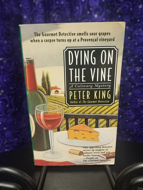 Dying on the Vine: A Culinary Mystery by Peter King