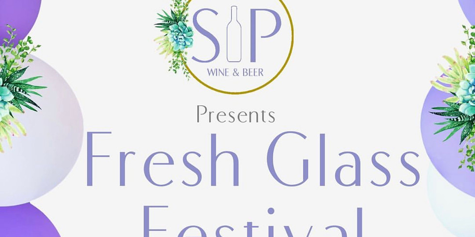 Fresh Glass Festival presented by Sip Wine & Beer