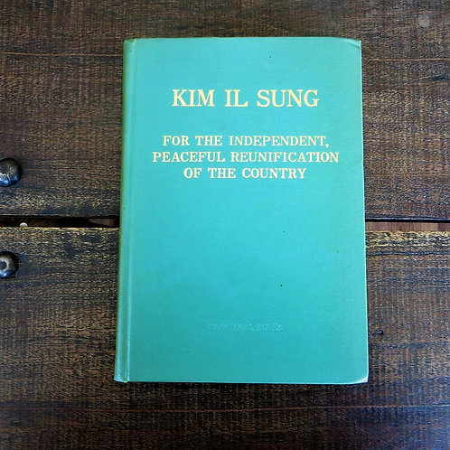Kim Il Sung For The Independent, Peaceful Reunification Of Our Country 1976
