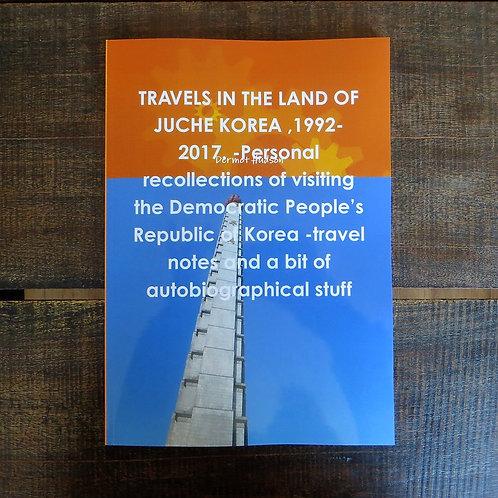 Book United Kingdom Travels In The Land Of Juche Korea 1992-2017 2018