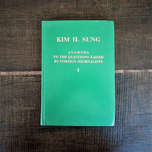 Kim Il Sung Answers To The Questions Raised By Foreign Journalists Part 4 1991