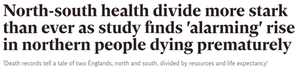 Newspaper headline: North-south health divide more stark than ever as study finds 'alarming' rise in northern people dying prematurely.