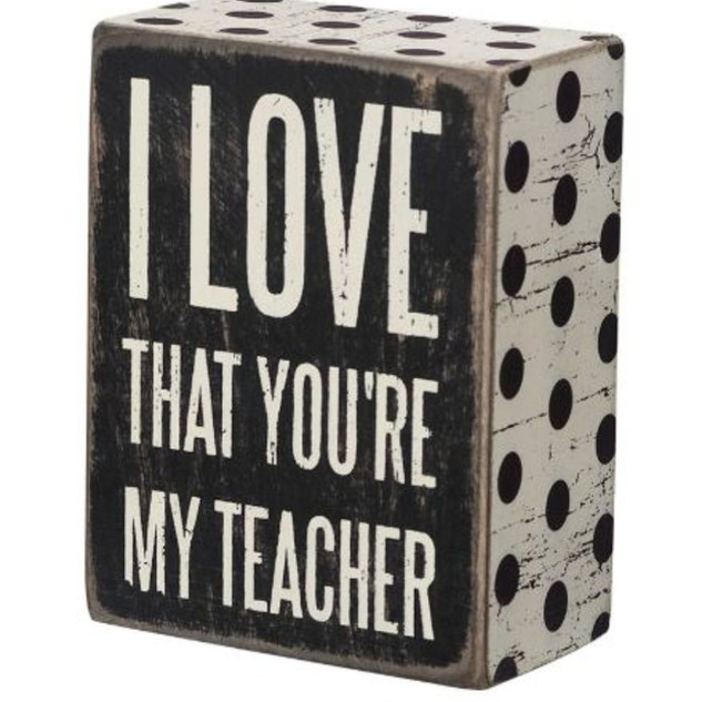 """I love that you're my teacher"" box sign"