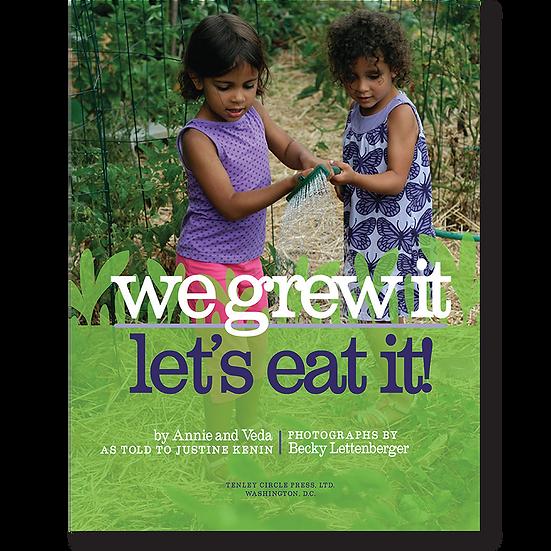 We Grew It — Let's Eat It!