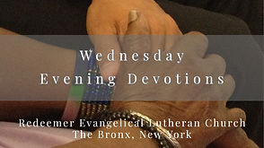 Wednesday Evenving Devotions at Redeemer in The Bronx, NY
