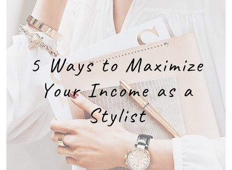 5 Ways to Maximize Your Income as a Stylist