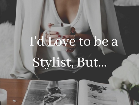 I'd Love To Be A Stylist, But.....