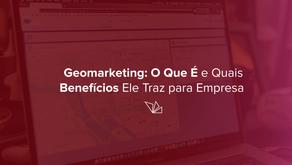Geomarketing: O Que É e Quais Benefícios Ele Traz para Empresas