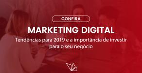 Marketing Digital: Tendências para 2019 e a importância de investir para o seu negocio.