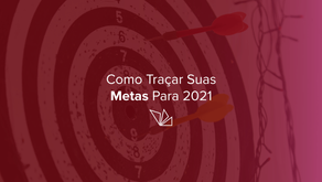 Como Traçar Suas Metas Para 2021