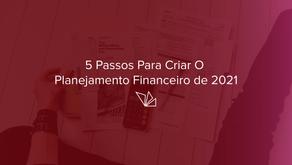 5 Passos para  Criar o Planejamento Financeiro de 2021