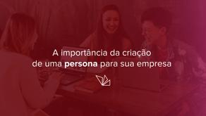 A importância da criação de uma persona para sua empresa