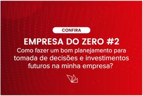 #2 Como fazer um bom planejamento para tomada de decisões e investimentos futuros na minha empresa?