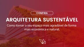 Arquitetura Sustentável: Como tornar o seu espaço mais agradável de forma mais econômica e natural.