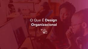 O Que é Design Organizacional?
