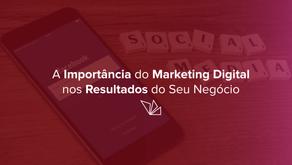 A Importância do Marketing Digital nos Resultados do seu Negócio