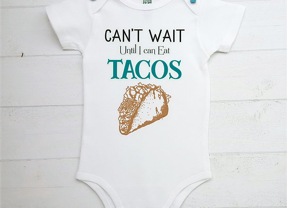 Organic Cotton Baby Bodysuit - Can't Wait Until I Can Eat Tacos
