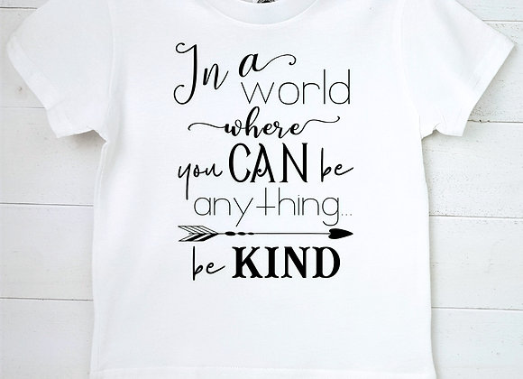 Kids Organic Cotton TShirt - In a World Where You Can Be Anything...Be Kind