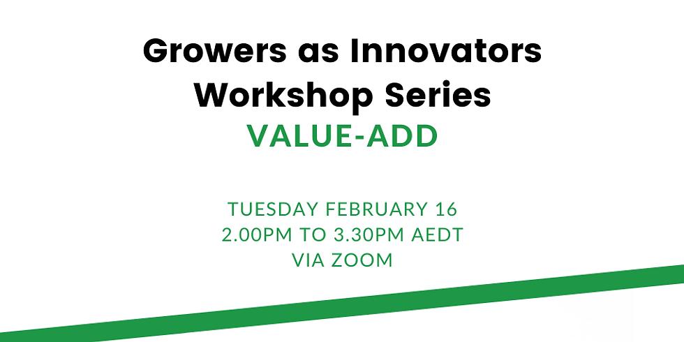 Growers as Innovators Workshop Series: Value-Add