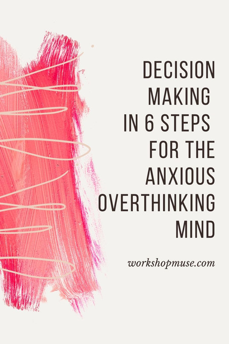 Decision Making In 6 Steps for the Anxious Overthinking Mind