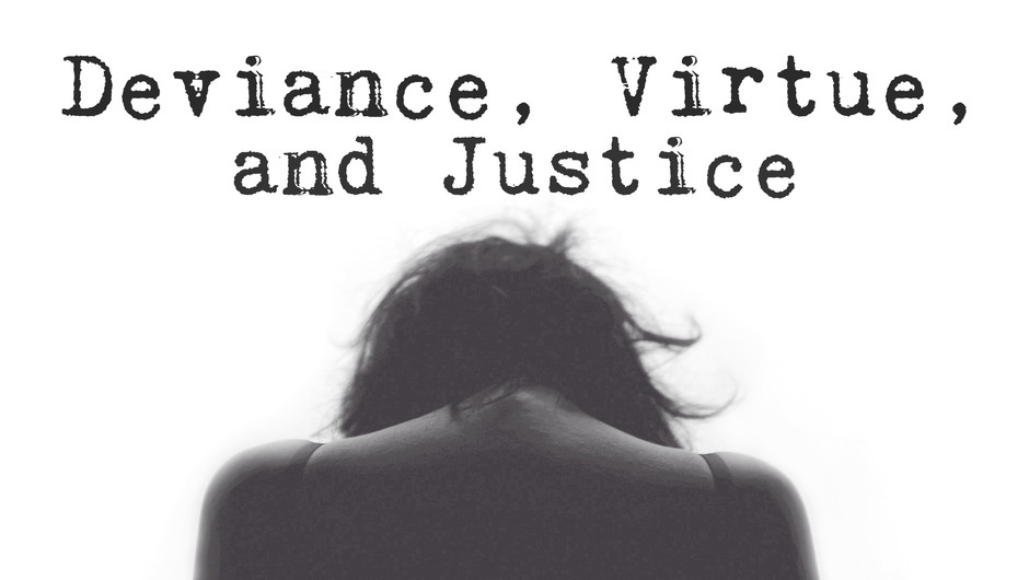 Deviance, Virtue, and Justice