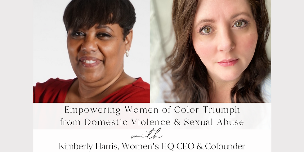 Empowering Women of Color Triumph from Domestic Violence & Sexual Abuse with Kimberly Harris and Elizabeth Blackney