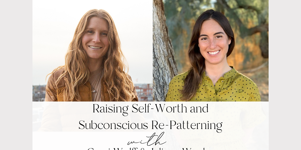 Raising Self-Worth and Subconscious Re-Patterning with Cami Wolff & Juliana Wexler