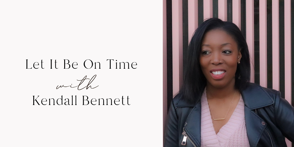 Let It Be On Time with Kendall Bennett
